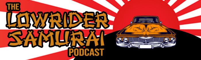 lowrider samurai podcast